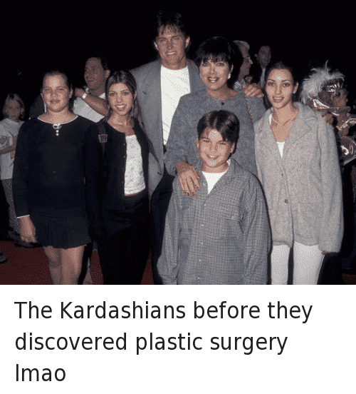 The Kardashians Before They Discovered Plastic Surgery Meme 1